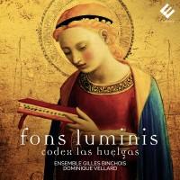 Purchase Ensemble Gilles Binchois, Dominique Vellard - Fons Luminis: Codex Las Huelgas (Sacred Vocal Music From The 13Th Century)