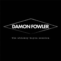 Purchase Damon Fowler - The Whiskey Bayou Session