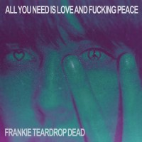 Purchase Frankie Teardrop Dead - All You Need Is Love And Fucking Peace