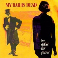 Purchase My Dad Is Dead - For Richer, For Poorer