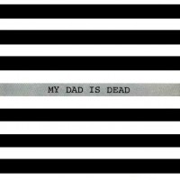 Purchase My Dad Is Dead - The Taller You Are, The Shorter You Get