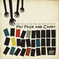 Purchase Bob Collum & The Welfare Mothers - Pay Pack And Carry