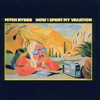 Purchase Mitch Ryder - How I Spent My Vacation (Vinyl)