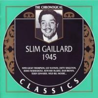 Purchase Slim Gaillard - The Chronological Classics: 1945