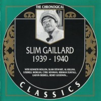 Purchase Slim Gaillard - The Chronological Classics: 1939-1940