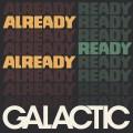 Buy Galactic - Already Ready Already Mp3 Download
