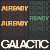Purchase Galactic - Already Ready Already