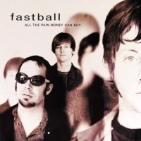 Purchase Fastball - All The Pain Money Can Buy (20Th Anniversary Deluxe)