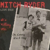 Purchase Mitch Ryder - Live 2012 It's Killing Me