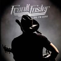Purchase Frank Foster - 'til I'm Gone