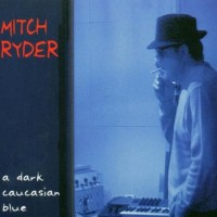 Purchase Mitch Ryder - A Dark Caucasian Blue