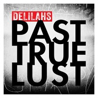 Purchase The Delilahs - Past True Lust