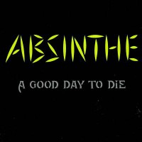 Purchase Absinthe - A Good Day To Die