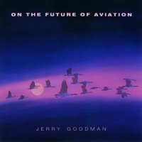 Purchase Jerry Goodman - On The Future Of Aviation