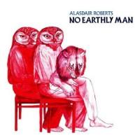 Purchase Alasdair Roberts - No Earthly Man