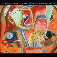 Purchase Johnny Dowd - A Drunkard's Masterpiece