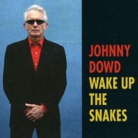 Purchase Johnny Dowd - Wake Up The Snakes