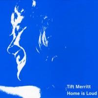 Purchase Tift Merritt - Home Is Loud