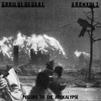 Purchase Enbilulugugal - Prelude To The Apokalypse (Split With Gromkult)