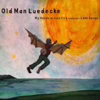 Purchase Old Man Luedecke - My Hands Are On Fire And Other Love Songs
