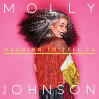 Purchase Molly Johnson - Meaning To Tell Ya