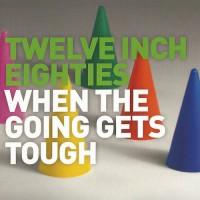 Purchase VA - Twelve Inch Eighties: When The Going Gets Tough CD1