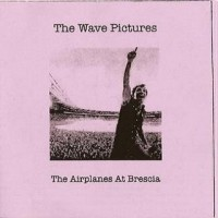Purchase The Wave Pictures - The Airplanes At Brescia