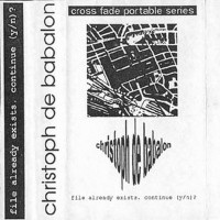 Purchase Christoph De Babalon - File Already Exists. Continue (Y/N)? (Tape)