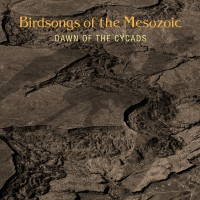 Purchase Birdsongs Of The Mesozoic - Dawn Of The Cycads CD1
