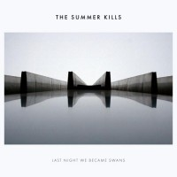Purchase The Summer Kills - Last Night We Became Swans