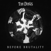 Purchase The Dogs - Before Brutality