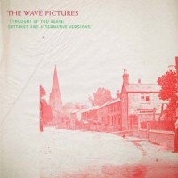 Purchase The Wave Pictures - I Though Of You Again: Outtakes And Alternative Versions