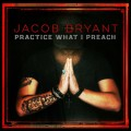 Buy Jacob Bryant - Practice What I Preach Mp3 Download
