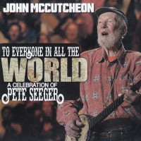 Purchase John Mccutcheon - To Everyone In All The World: A Celebration Of Pete Seeger