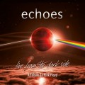 Buy Echoes - Live From The Dark Side A Tribute To Pink Floyd Mp3 Download