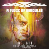 Purchase A Flock Of Seagulls - Inflight: The Extended Essentials Instrumentals