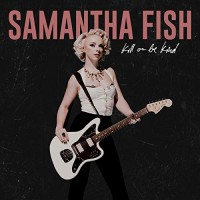 Purchase Samantha Fish - Kill Or Be Kind