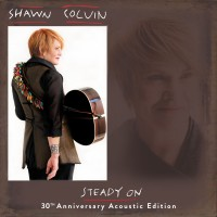 Purchase Shawn Colvin - Steady On (30Th Anniversary Acoustic Edition)