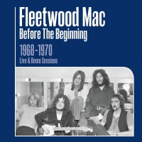 Purchase Fleetwood Mac - Before The Beginning: 1968-1970 Rare Live & Demo Sessions Remastered
