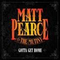 Buy Matt Pearce & The Mutiny - Gotta Get Home Mp3 Download