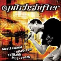 Purchase Pitchshifter - Bootlegged, Distorted, Remixed & Uploaded CD2