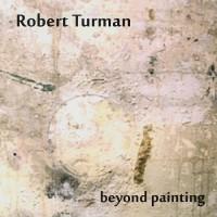 Purchase Robert Turman - Beyond Painting
