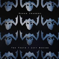 Purchase Human Shadows - The Truth I Left Behind