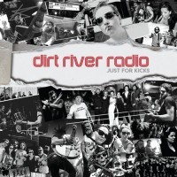 Purchase Dirt River Radio - Just For Kicks