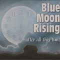 Buy Blue Moon Rising - After All This Time Mp3 Download