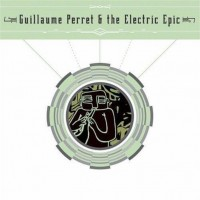 Purchase Guillaume Perret & The Electric Epic - Guillaume Perret & The Electric Epic