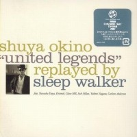 Purchase Sleep Walker - Shuya Okino 'united Legends' CD2