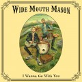 Buy Wide Mouth Mason - I Wanna Go With You Mp3 Download