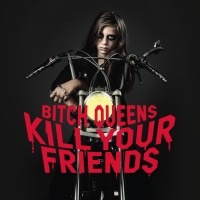 Purchase Bitch Queens - Kill Your Friends