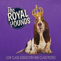 Purchase The Royal Hounds - Low Class Songs For High Class People